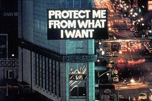 ABD'li sanatçı Jenny Holzer (1950-), ışıklı panolarla mesajlarını iletmiştir. Genel olarak eserleri, tüketim kültürünün ne tür bir birey, ne tür bir toplum yarattığına odaklıdır. Özlü sözleri ile kolektif bilinçaltına seslenir: Beni Arzularımdan Koru. Holzer, insanın korkularına, kaygılarına, meraklarına ve arzularına ilişkin ipuçları veren özlü sözlerini kamusal alanlarda sergilediği Enstalasyonları ile tanınmış bir Kavramsal sanatçıdır. www.arthistoryarchive.com